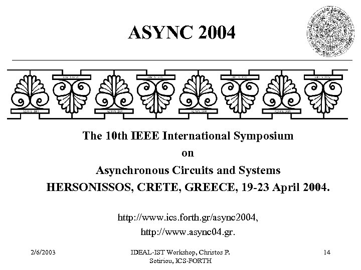 ASYNC 2004 The 10 th IEEE International Symposium on Asynchronous Circuits and Systems HERSONISSOS,