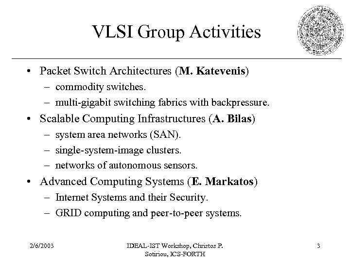 VLSI Group Activities • Packet Switch Architectures (M. Katevenis) – commodity switches. – multi-gigabit
