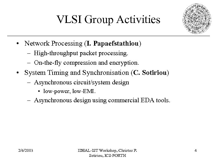 VLSI Group Activities • Network Processing (I. Papaefstathiou) – High-throughput packet processing. – On-the-fly