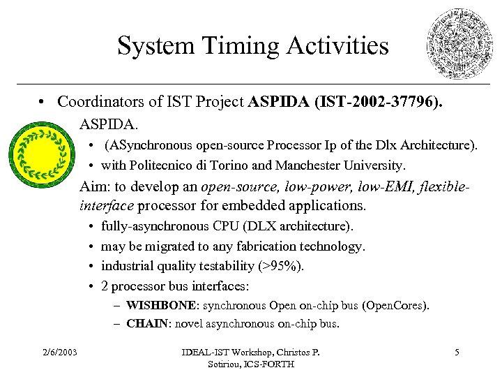 System Timing Activities • Coordinators of IST Project ASPIDA (IST-2002 -37796). – ASPIDA. •