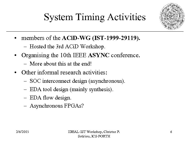 System Timing Activities • members of the ACi. D-WG (IST-1999 -29119). – Hosted the