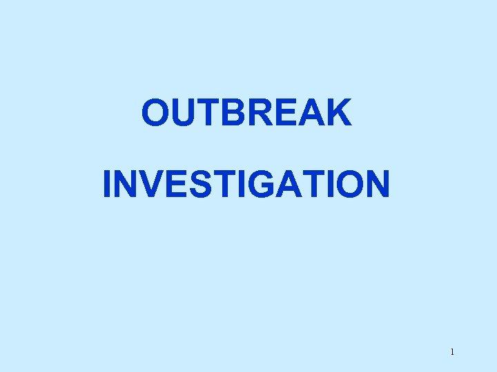 OUTBREAK INVESTIGATION 1