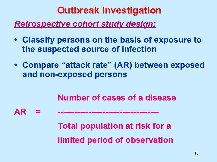 Outbreak Investigation Retrospective cohort study design: • Classify persons on the basis of exposure