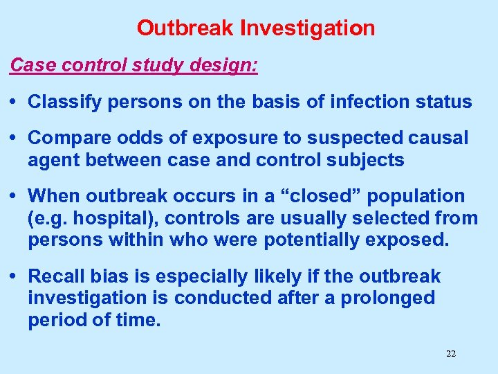 Outbreak Investigation Case control study design: • Classify persons on the basis of infection