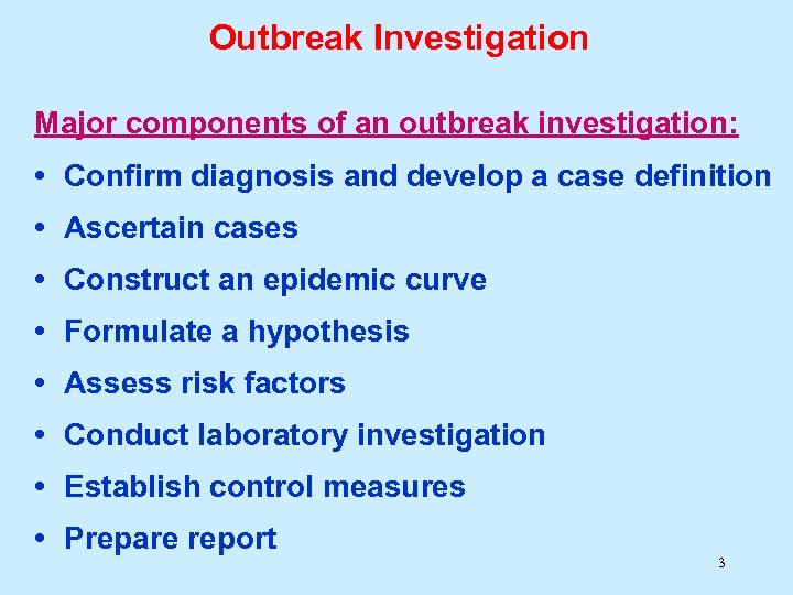 Outbreak Investigation Major components of an outbreak investigation: • Confirm diagnosis and develop a