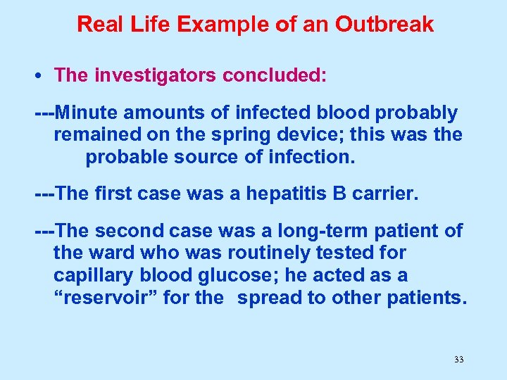 Real Life Example of an Outbreak • The investigators concluded: ---Minute amounts of infected