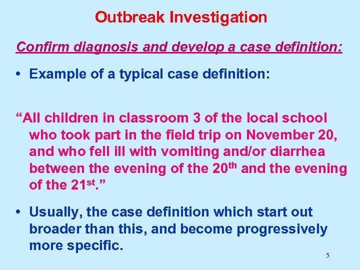Outbreak Investigation Confirm diagnosis and develop a case definition: • Example of a typical