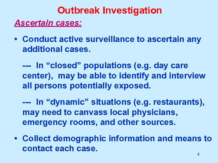 Outbreak Investigation Ascertain cases: • Conduct active surveillance to ascertain any additional cases. ---