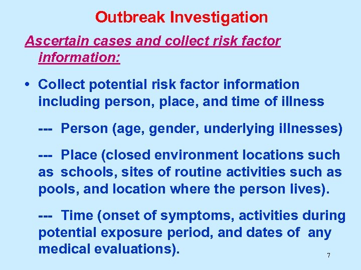 Outbreak Investigation Ascertain cases and collect risk factor information: • Collect potential risk factor