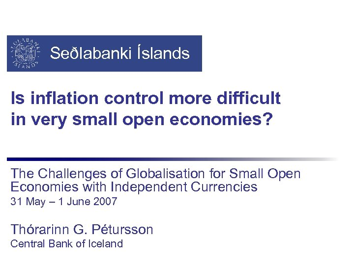 Seðlabanki Íslands Is inflation control more difficult in very small open economies? The Challenges