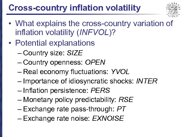 Cross-country inflation volatility • What explains the cross-country variation of inflation volatility (INFVOL)? •