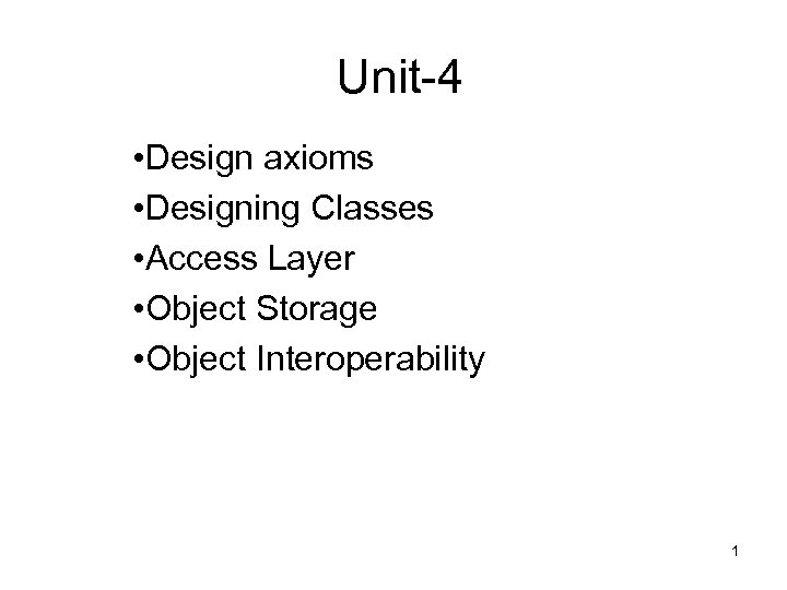 Unit-4 • Design axioms • Designing Classes • Access Layer • Object Storage •