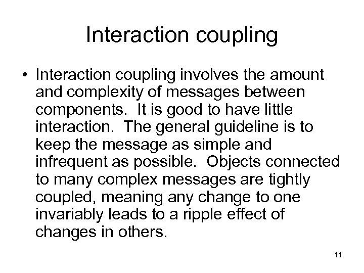 Interaction coupling • Interaction coupling involves the amount and complexity of messages between components.