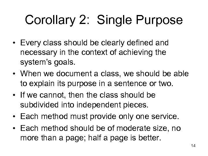 Corollary 2: Single Purpose • Every class should be clearly defined and necessary in
