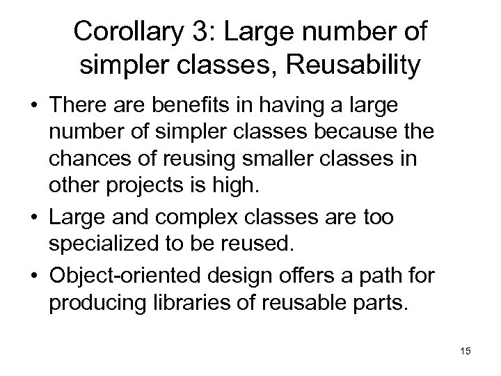 Corollary 3: Large number of simpler classes, Reusability • There are benefits in having