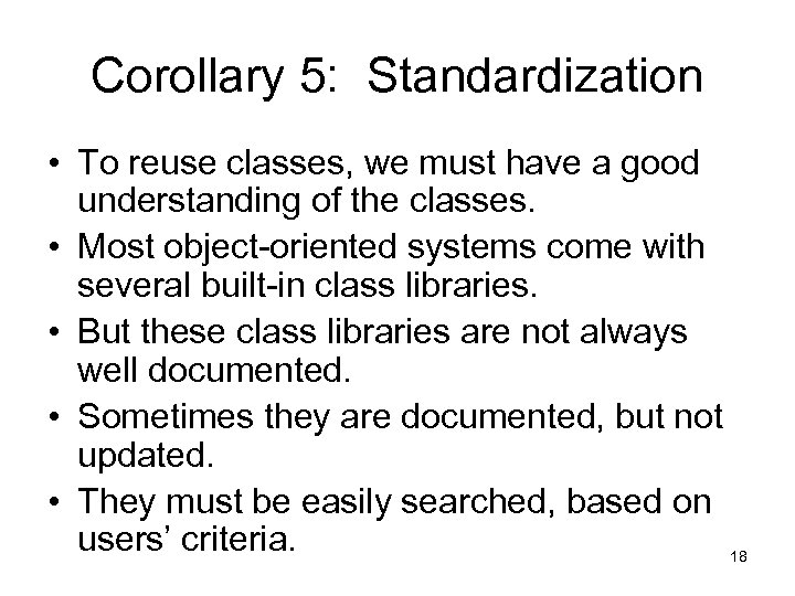 Corollary 5: Standardization • To reuse classes, we must have a good understanding of
