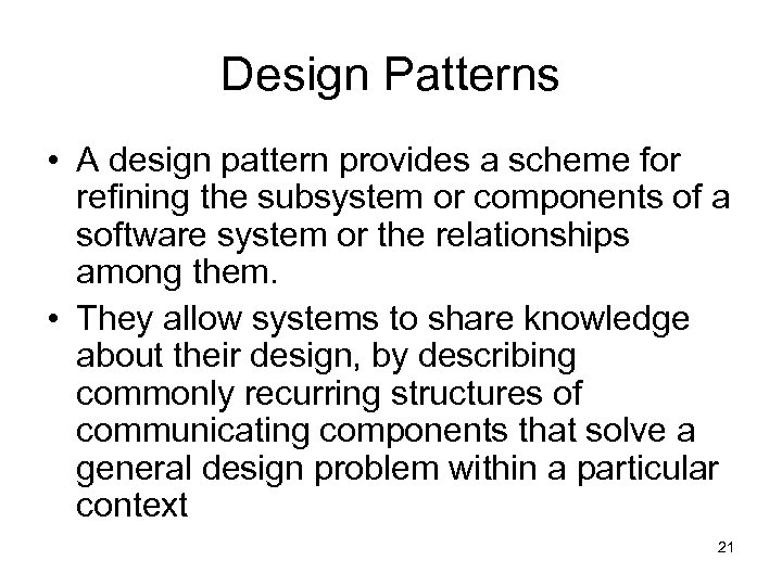 Design Patterns • A design pattern provides a scheme for refining the subsystem or