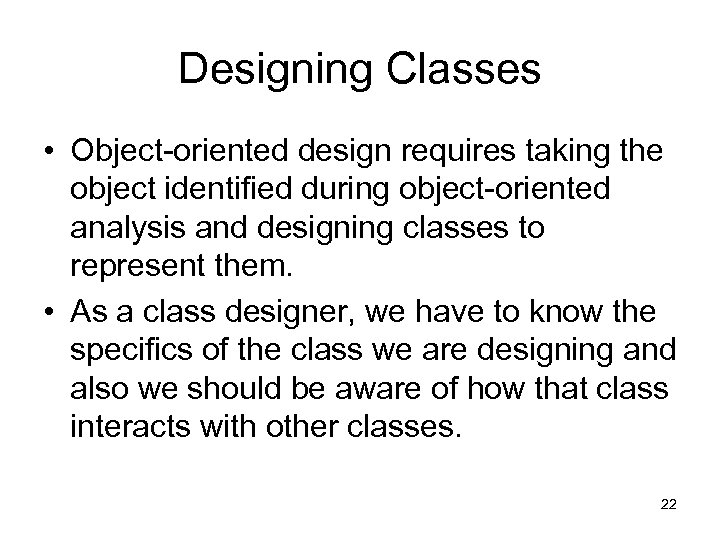 Designing Classes • Object-oriented design requires taking the object identified during object-oriented analysis and