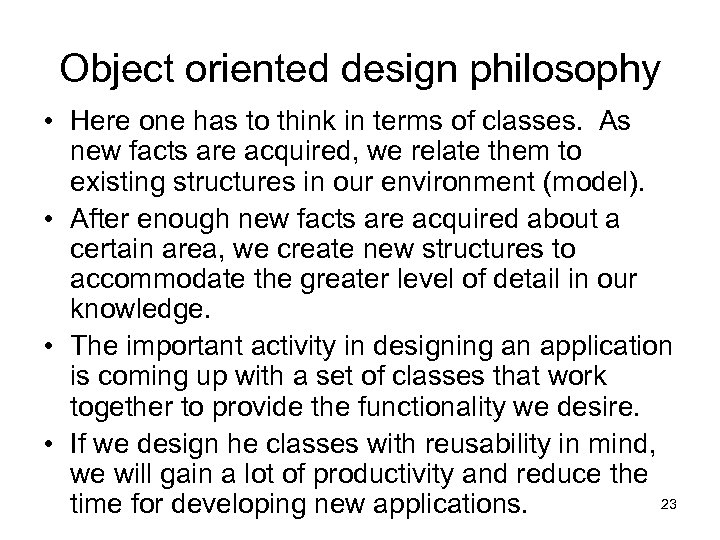 Object oriented design philosophy • Here one has to think in terms of classes.