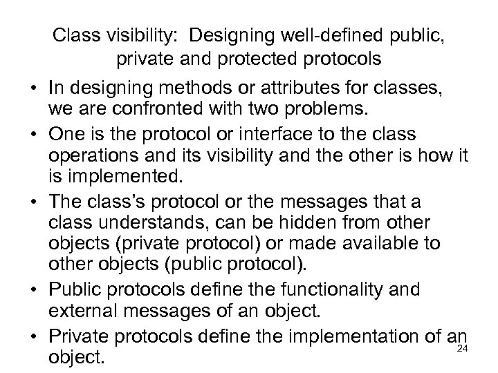 Class visibility: Designing well-defined public, private and protected protocols • In designing methods or