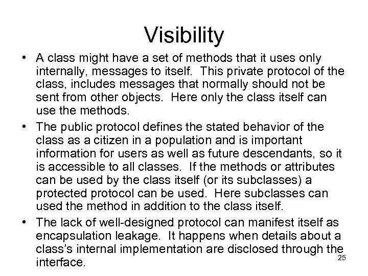Visibility • A class might have a set of methods that it uses only