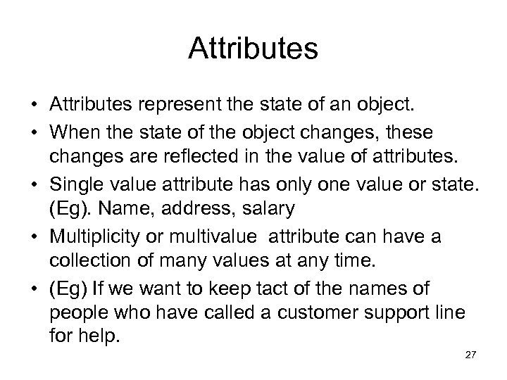 Attributes • Attributes represent the state of an object. • When the state of
