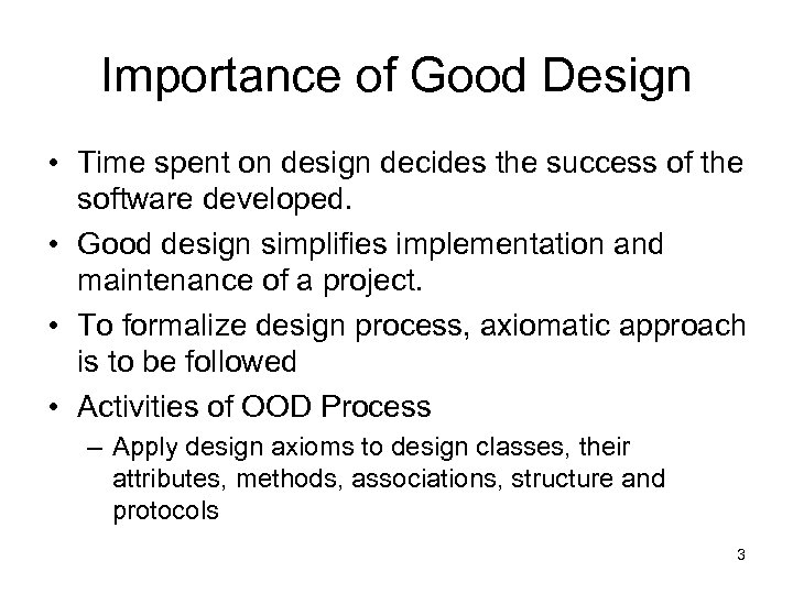 Importance of Good Design • Time spent on design decides the success of the