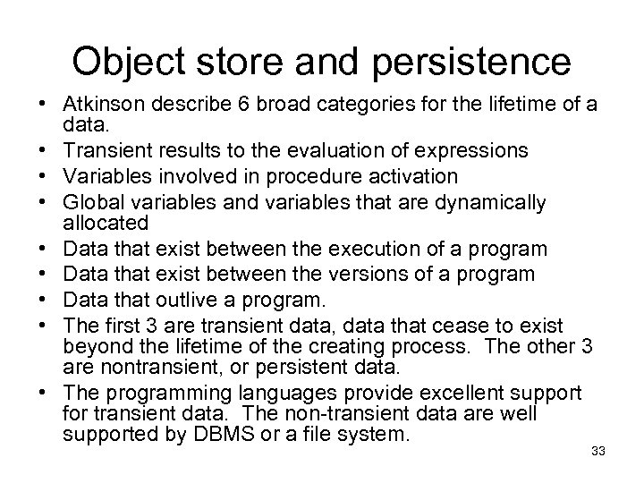 Object store and persistence • Atkinson describe 6 broad categories for the lifetime of