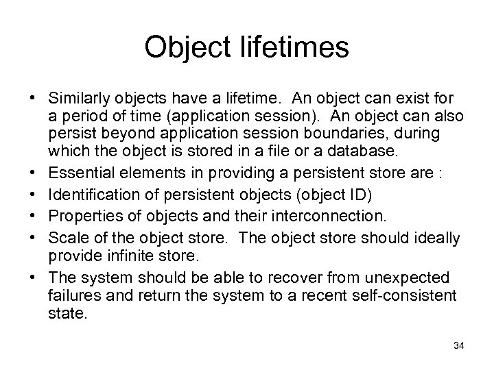 Object lifetimes • Similarly objects have a lifetime. An object can exist for a