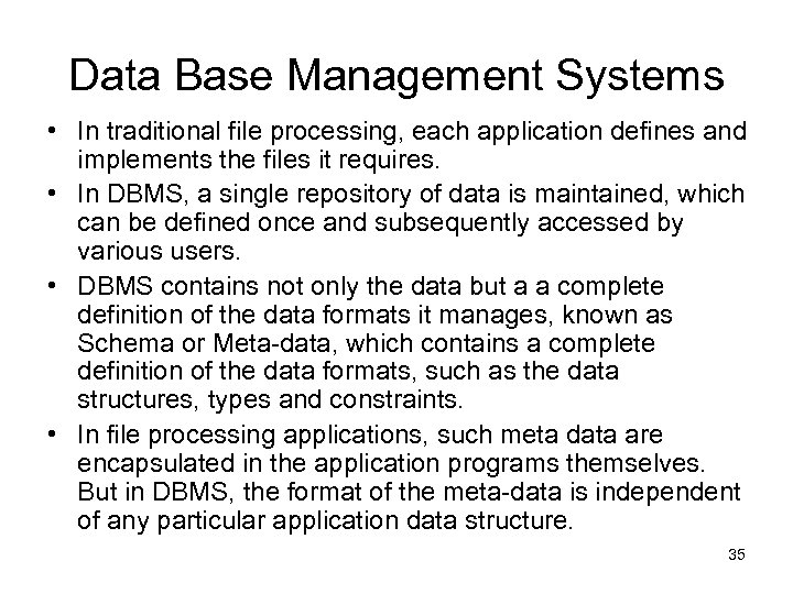 Data Base Management Systems • In traditional file processing, each application defines and implements