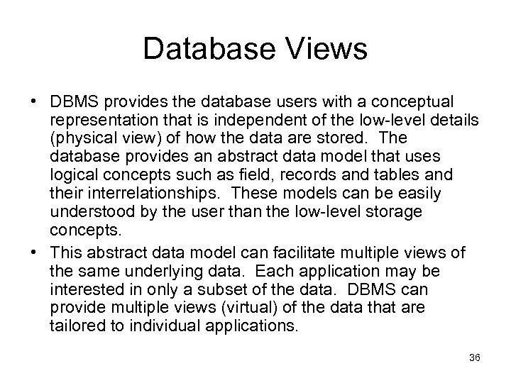 Database Views • DBMS provides the database users with a conceptual representation that is