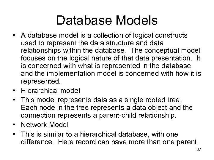 Database Models • A database model is a collection of logical constructs used to