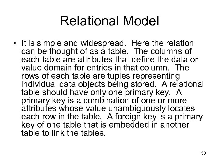 Relational Model • It is simple and widespread. Here the relation can be thought