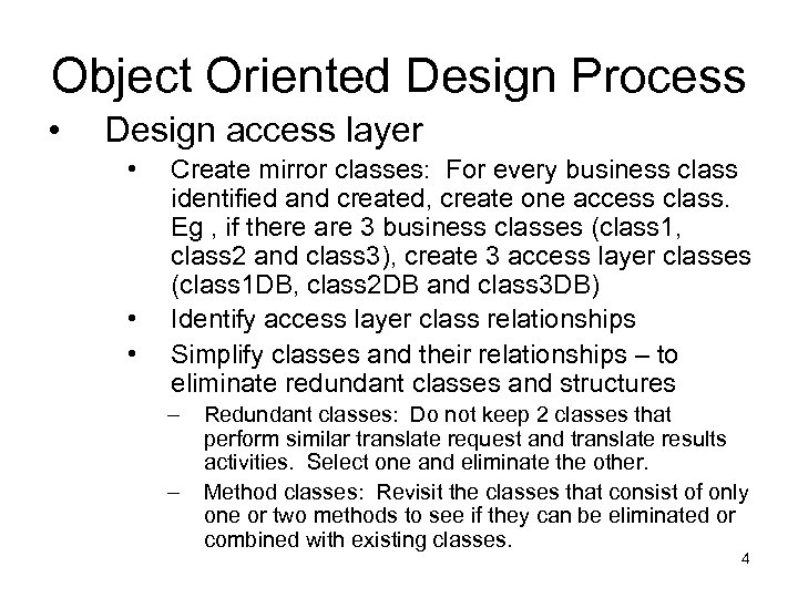 Object Oriented Design Process • Design access layer • • • Create mirror classes: