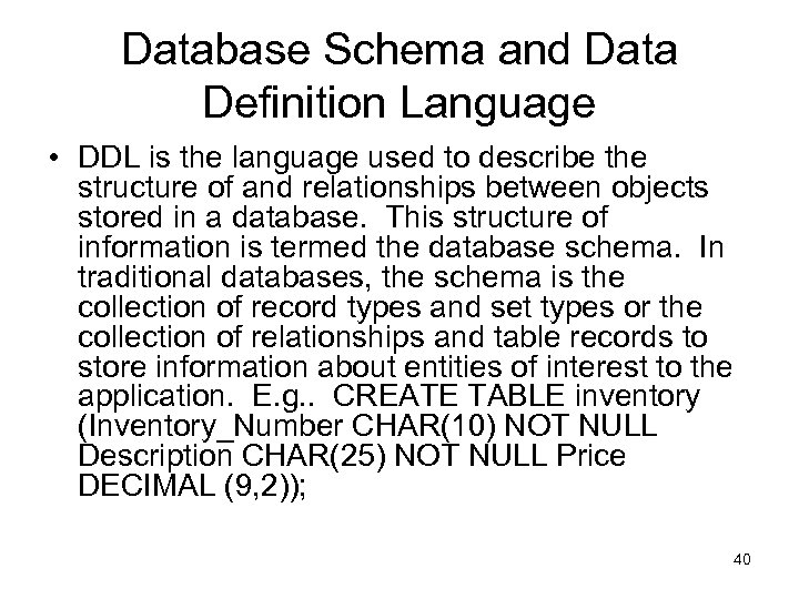 Database Schema and Data Definition Language • DDL is the language used to describe