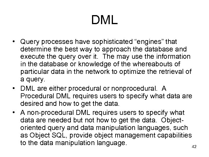 "DML • Query processes have sophisticated ""engines"" that determine the best way to approach"