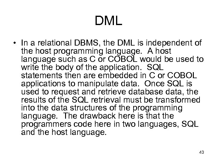 DML • In a relational DBMS, the DML is independent of the host programming