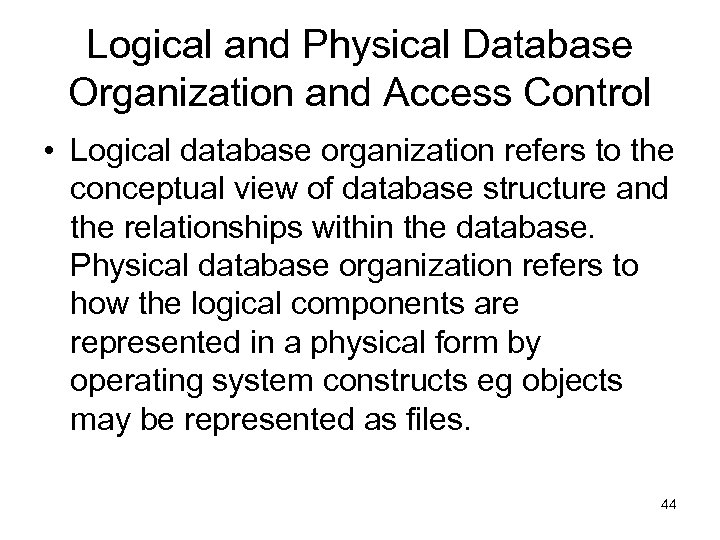 Logical and Physical Database Organization and Access Control • Logical database organization refers to
