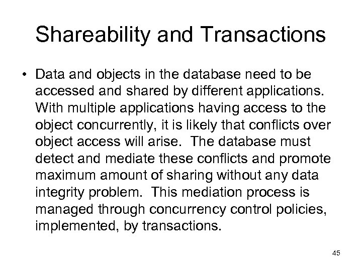 Shareability and Transactions • Data and objects in the database need to be accessed
