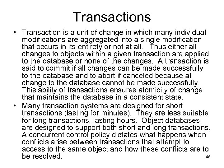Transactions • Transaction is a unit of change in which many individual modifications are