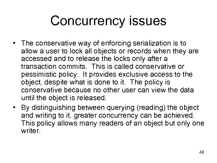 Concurrency issues • The conservative way of enforcing serialization is to allow a user