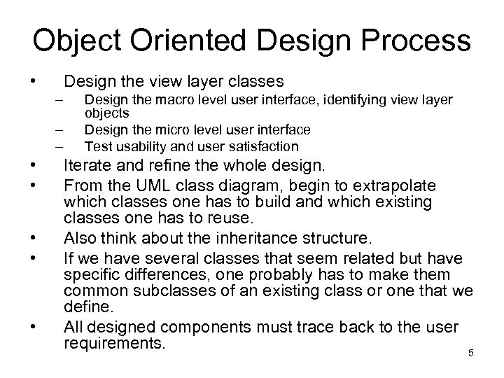 Object Oriented Design Process • Design the view layer classes – – – •