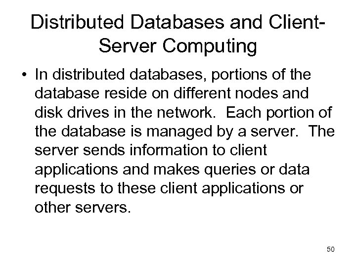 Distributed Databases and Client. Server Computing • In distributed databases, portions of the database