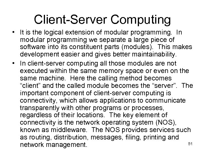 Client-Server Computing • It is the logical extension of modular programming. In modular programming