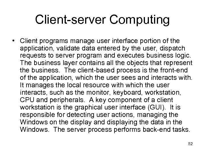 Client-server Computing • Client programs manage user interface portion of the application, validate data