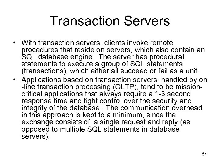 Transaction Servers • With transaction servers, clients invoke remote procedures that reside on servers,
