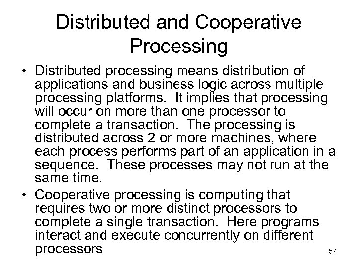 Distributed and Cooperative Processing • Distributed processing means distribution of applications and business logic
