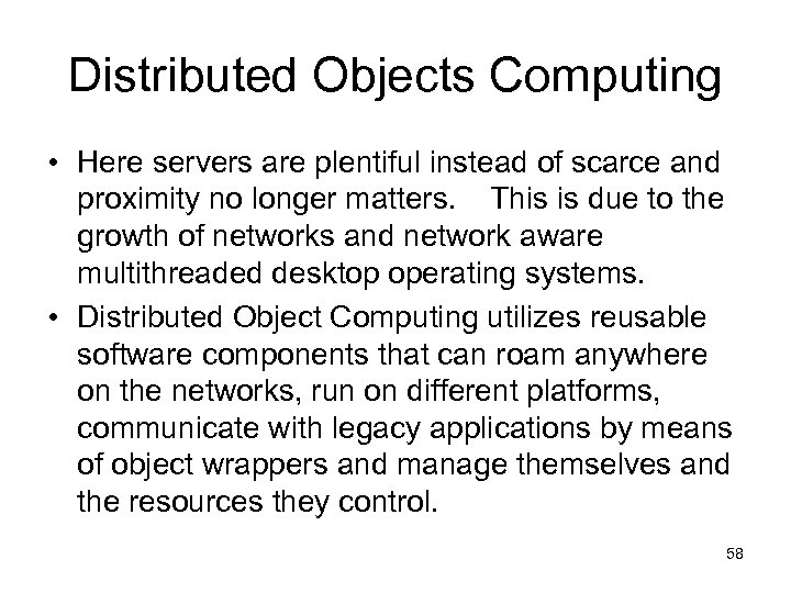 Distributed Objects Computing • Here servers are plentiful instead of scarce and proximity no