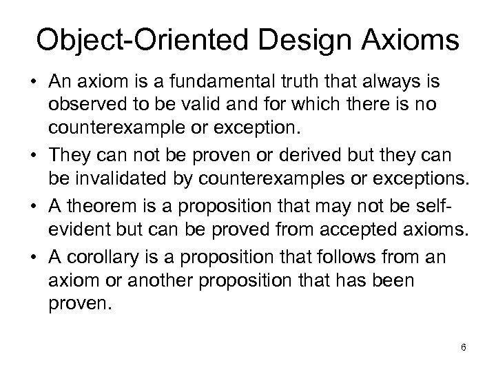 Object-Oriented Design Axioms • An axiom is a fundamental truth that always is observed
