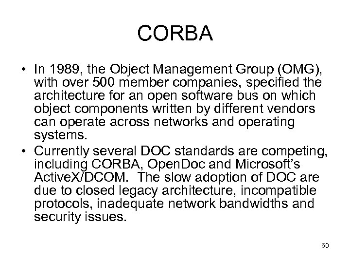 CORBA • In 1989, the Object Management Group (OMG), with over 500 member companies,